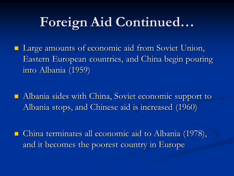 Foreign Aid Continued… Large amounts of economic aid from Soviet Union, Eastern European countries, and China begin pouring into Albania (1959) Large