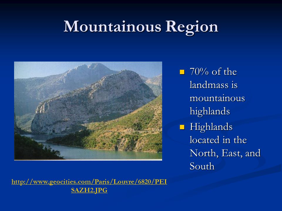 Mountainous Region 70% of the landmass is mountainous highlands Highlands located in the North, East, and South http://www.geocities.com/Paris/Louvre/