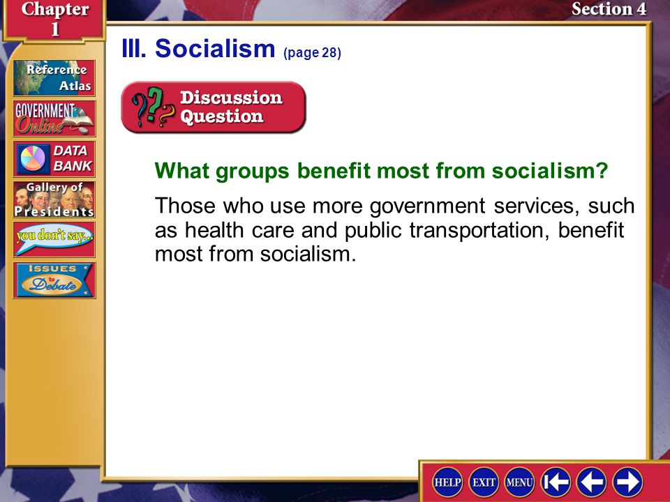 Section 4-9 III.Socialism (page 28) What groups benefit most from socialism? Those who use more government services, such as health care and public tr