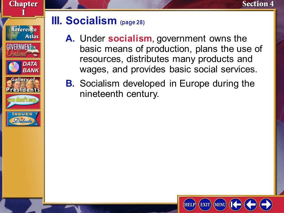Section 4-7 A.Under socialism, government owns the basic means of production, plans the use of resources, distributes many products and wages, and pro