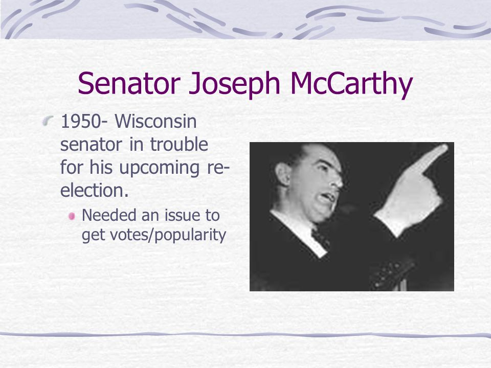 Senator Joseph McCarthy Wisconsin senator in trouble for his upcoming re- election.