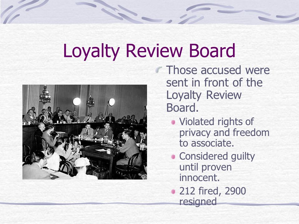 Loyalty Review Board Those accused were sent in front of the Loyalty Review Board.
