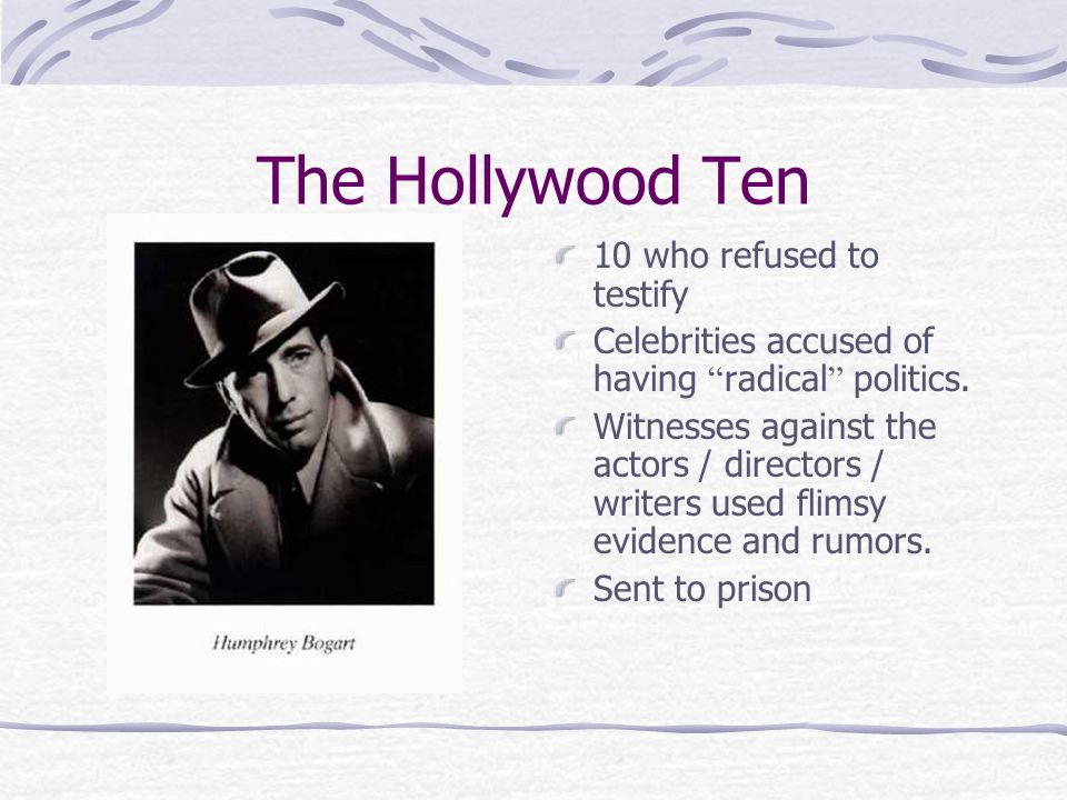 The Hollywood Ten 10 who refused to testify Celebrities accused of having radical politics.