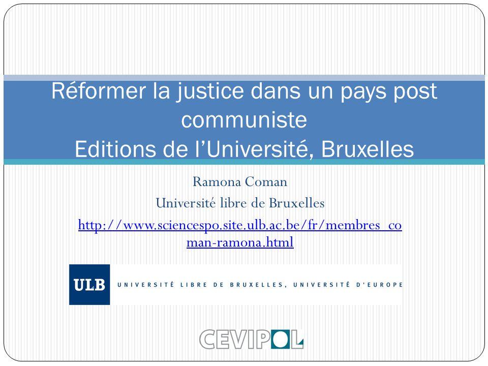 Ramona Coman Université libre de Bruxelles http://www.sciencespo.site.ulb.ac.be/fr/membres_co man-ramona.html Réformer la justice dans un pays post co
