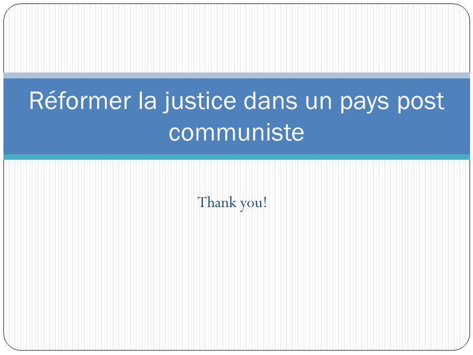 Thank you! Réformer la justice dans un pays post communiste