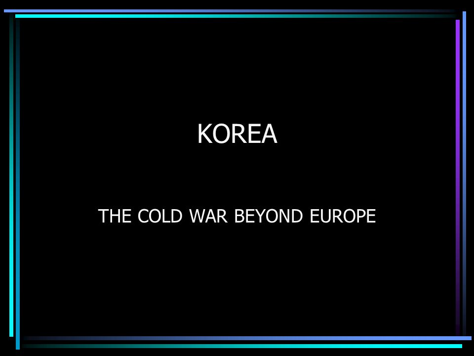 THE KOREAN WAR 1950 –1953 What was the situation in Korea after the Second World War.