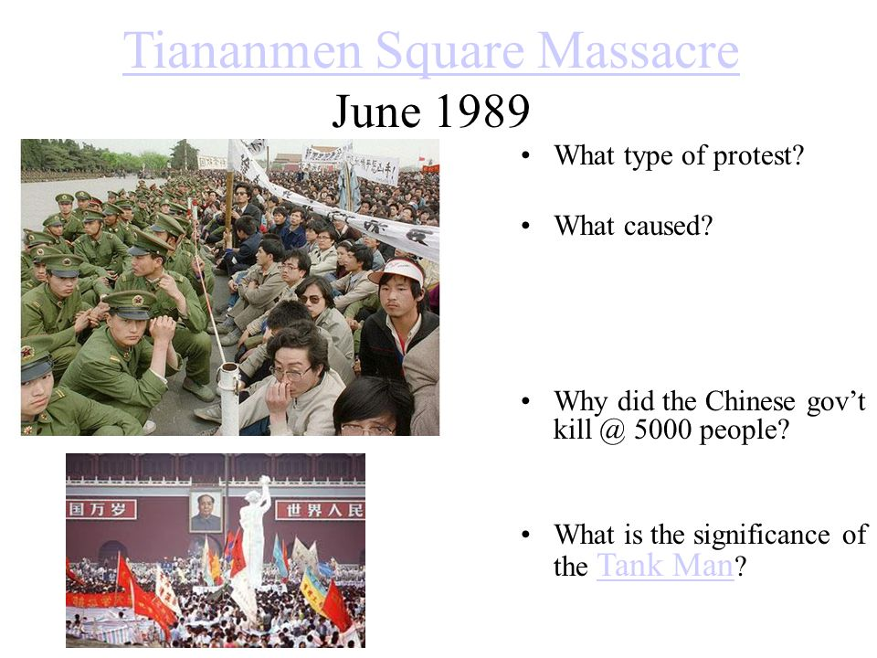 Tiananmen Square Massacre Tiananmen Square Massacre June 1989 What type of protest? What caused? Why did the Chinese gov't kill @ 5000 people? What is