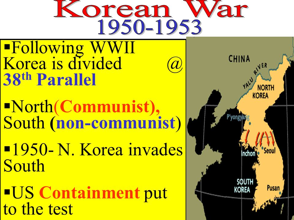  Following WWII Korea is divided @ 38 th Parallel  North(Communist), South (non-communist)  1950- N.