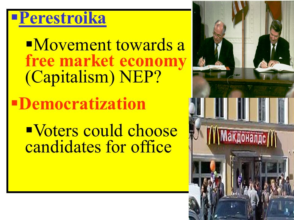  Perestroika  Movement towards a free market economy (Capitalism) NEP.