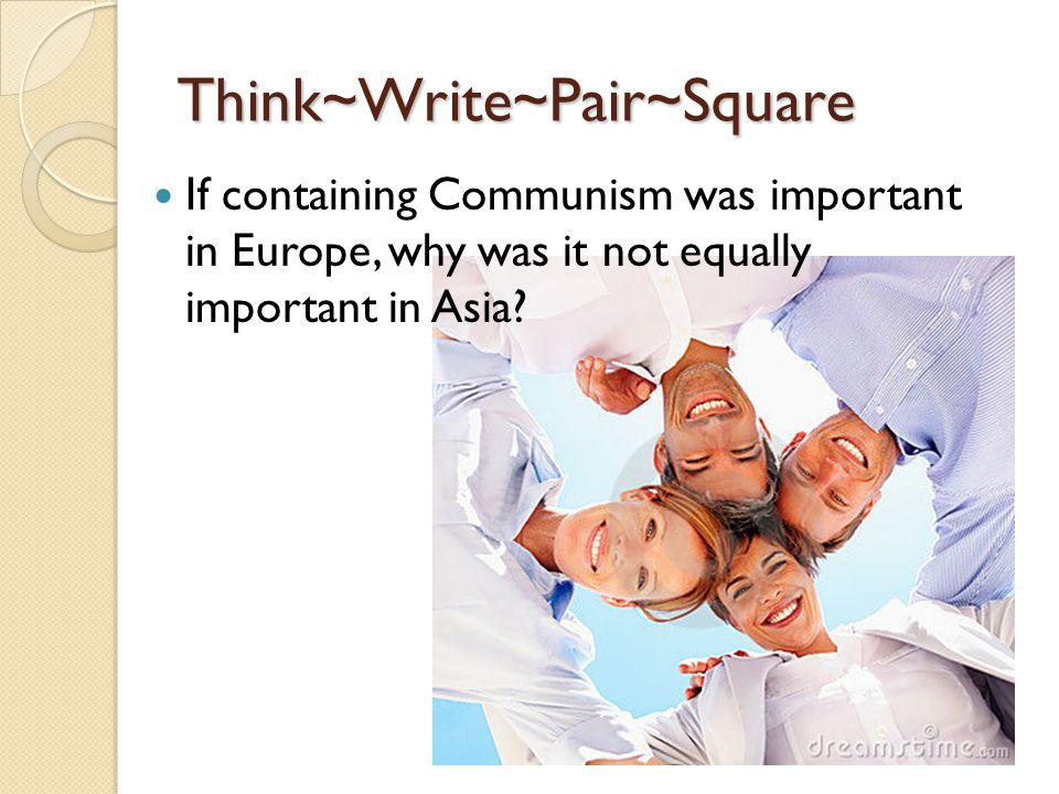 Think~Write~Pair~Square If containing Communism was important in Europe, why was it not equally important in Asia?