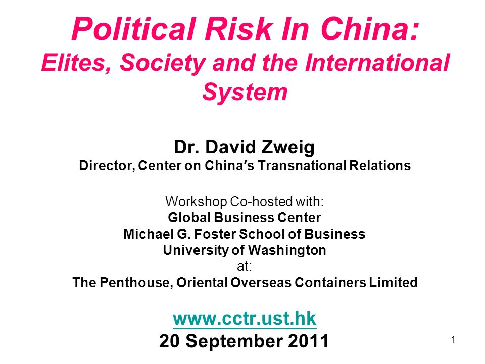 1 Political Risk In China: Elites, Society and the International System Dr. David Zweig Director, Center on China ' s Transnational Relations Workshop