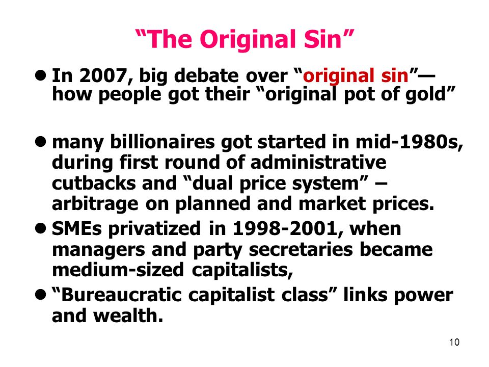 "10 ""The Original Sin"" In 2007, big debate over ""original sin""— how people got their ""original pot of gold"" many billionaires got started in mid- 1980s"