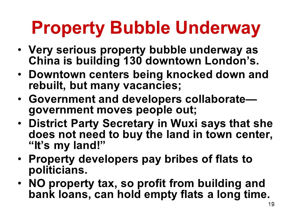 19 Property Bubble Underway Very serious property bubble underway as China is building 130 downtown London's.