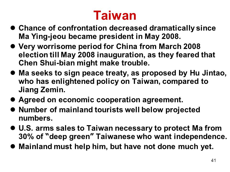 41 Taiwan Chance of confrontation decreased dramatically since Ma Ying-jeou became president in May 2008.