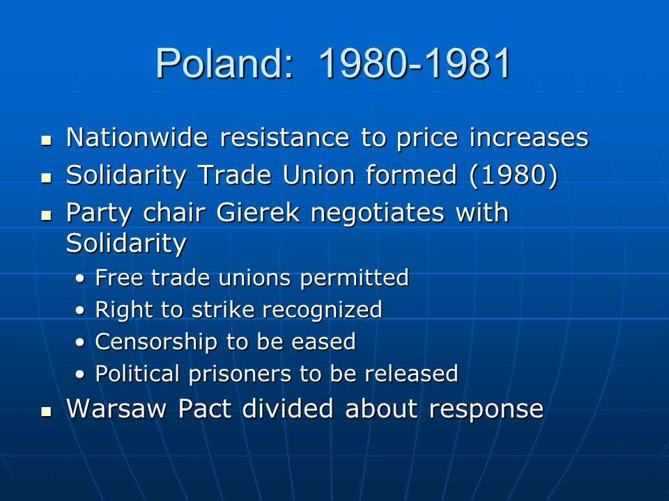 Poland: 1980-1981 Nationwide resistance to price increases Nationwide resistance to price increases Solidarity Trade Union formed (1980) Solidarity Tr