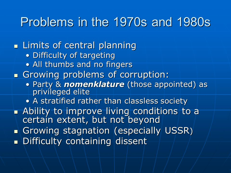 Problems in the 1970s and 1980s Limits of central planning Limits of central planning Difficulty of targetingDifficulty of targeting All thumbs and no