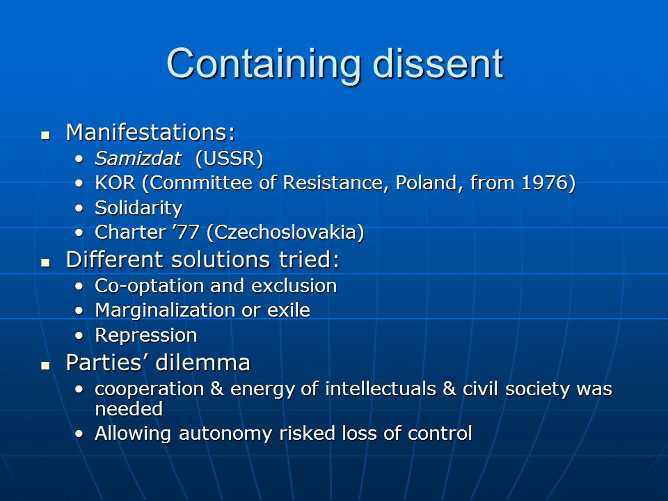 Containing dissent Manifestations: Manifestations: Samizdat (USSR)Samizdat (USSR) KOR (Committee of Resistance, Poland, from 1976)KOR (Committee of Re