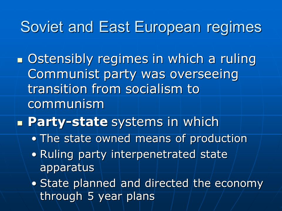 Soviet and East European regimes Ostensibly regimes in which a ruling Communist party was overseeing transition from socialism to communism Ostensibly
