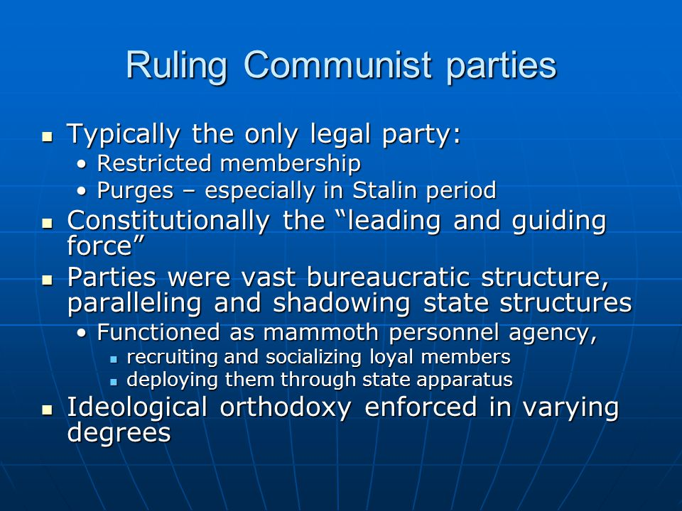 Ruling Communist parties Typically the only legal party: Typically the only legal party: Restricted membershipRestricted membership Purges – especiall