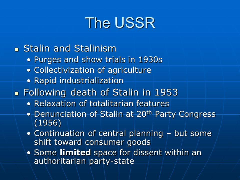 The USSR Stalin and Stalinism Stalin and Stalinism Purges and show trials in 1930sPurges and show trials in 1930s Collectivization of agricultureColle