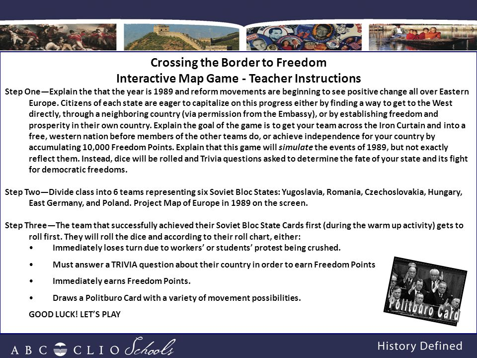 Crossing the Border to Freedom Interactive Map Game - Teacher Instructions Step One—Explain the that the year is 1989 and reform movements are beginning to see positive change all over Eastern Europe.