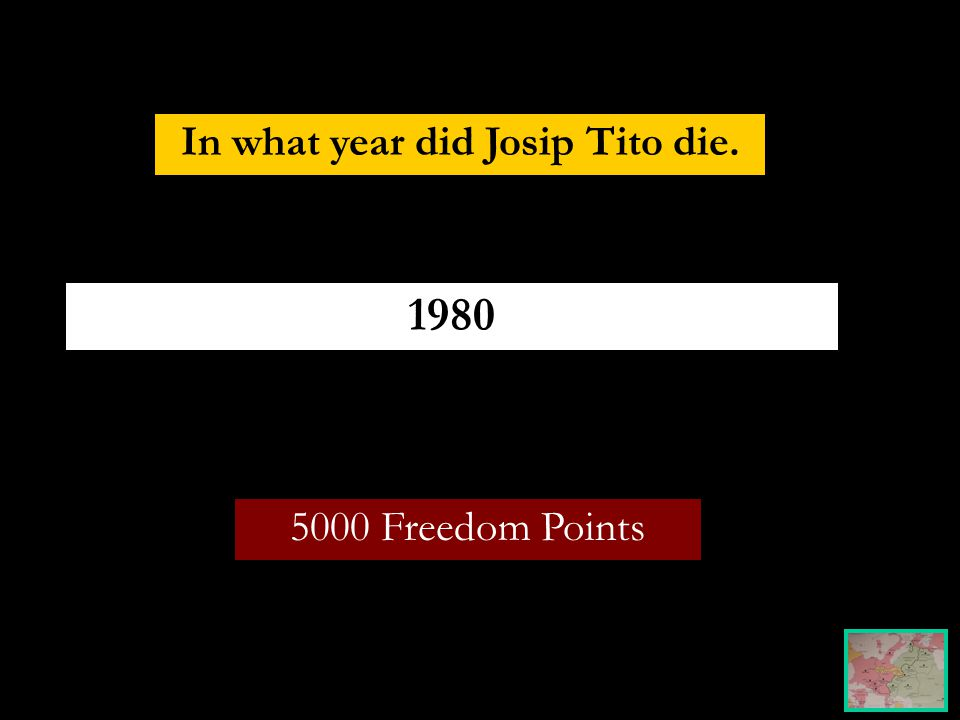 5000 Freedom Points In what year did Josip Tito die. 1980