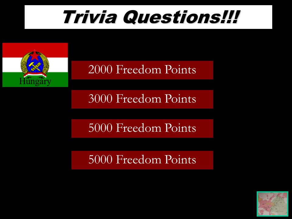 Trivia Questions!!! 2000 Freedom Points 3000 Freedom Points 5000 Freedom Points Hungary