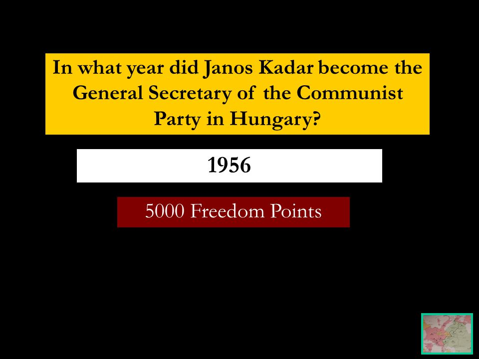 5000 Freedom Points 1956 In what year did Janos Kadar become the General Secretary of the Communist Party in Hungary