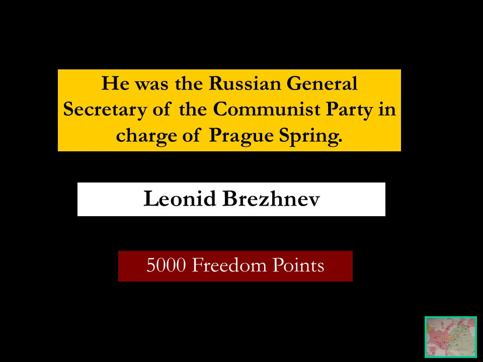 5000 Freedom Points Leonid Brezhnev He was the Russian General Secretary of the Communist Party in charge of Prague Spring.