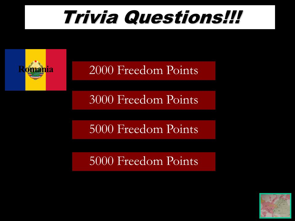 Trivia Questions!!! 2000 Freedom Points 3000 Freedom Points 5000 Freedom Points Romania