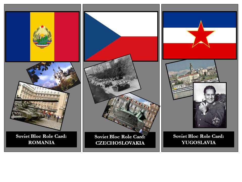 Soviet Bloc Role Card: ROMANIA Soviet Bloc Role Card: CZECHOSLOVAKIA Soviet Bloc Role Card: YUGOSLAVIA