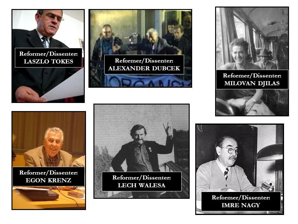 Reformer/Dissenter: LASZLO TOKES Reformer/Dissenter: ALEXANDER DUBCEK Reformer/Dissenter: EGON KRENZ Reformer/Dissenter: MILOVAN DJILAS Reformer/Dissenter: LECH WALESA Reformer/Dissenter: IMRE NAGY