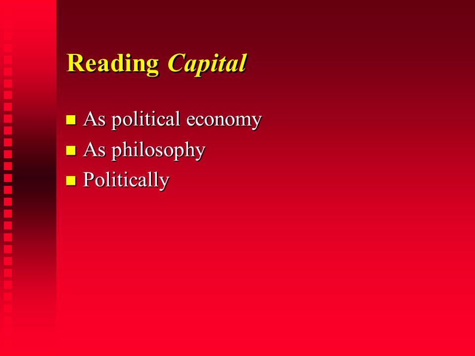 Reading Capital As political economy As political economy As philosophy As philosophy Politically Politically