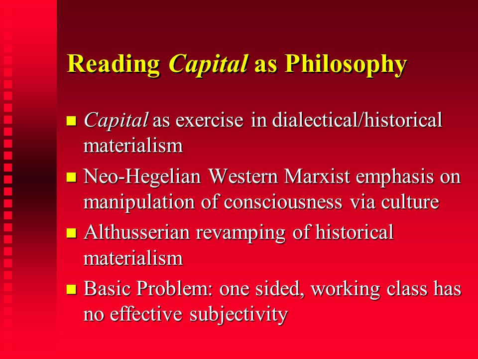 Reading Capital as Philosophy Capital as exercise in dialectical/historical materialism Capital as exercise in dialectical/historical materialism Neo-