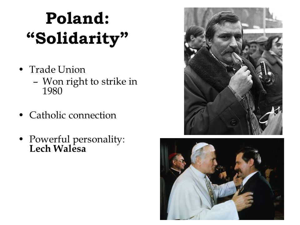 "Poland: ""Solidarity"" Trade Union –Won right to strike in 1980 Catholic connection Powerful personality: Lech Walesa"