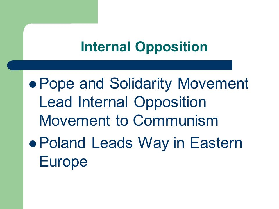 Internal Opposition Pope and Solidarity Movement Lead Internal Opposition Movement to Communism Poland Leads Way in Eastern Europe