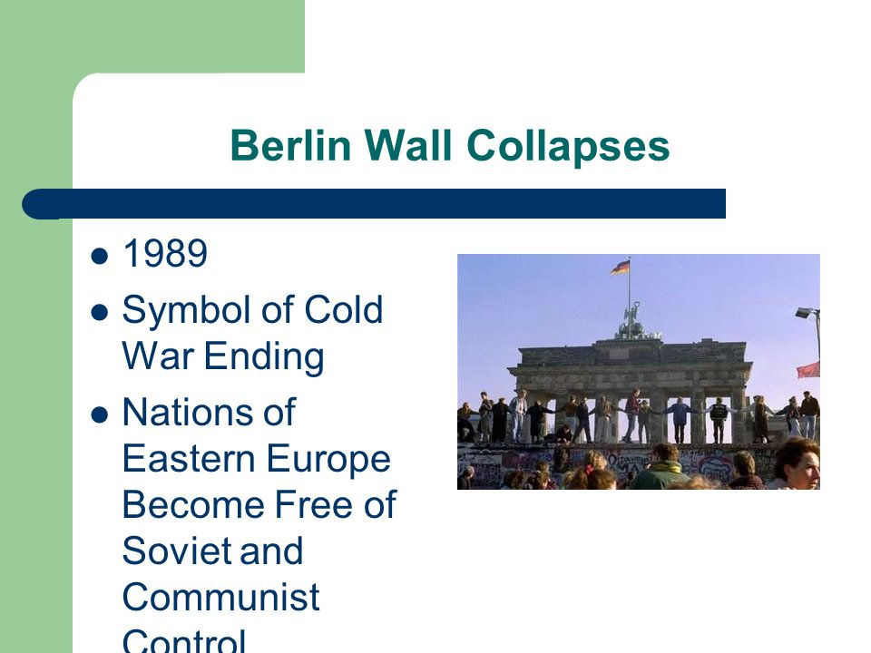 Berlin Wall Collapses 1989 Symbol of Cold War Ending Nations of Eastern Europe Become Free of Soviet and Communist Control