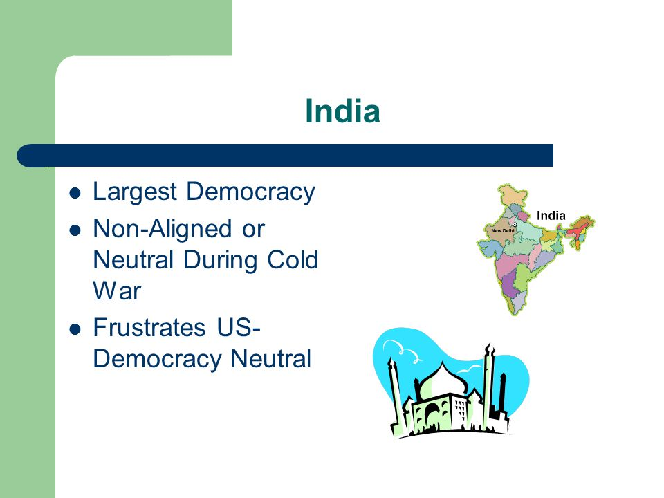 India Largest Democracy Non-Aligned or Neutral During Cold War Frustrates US- Democracy Neutral