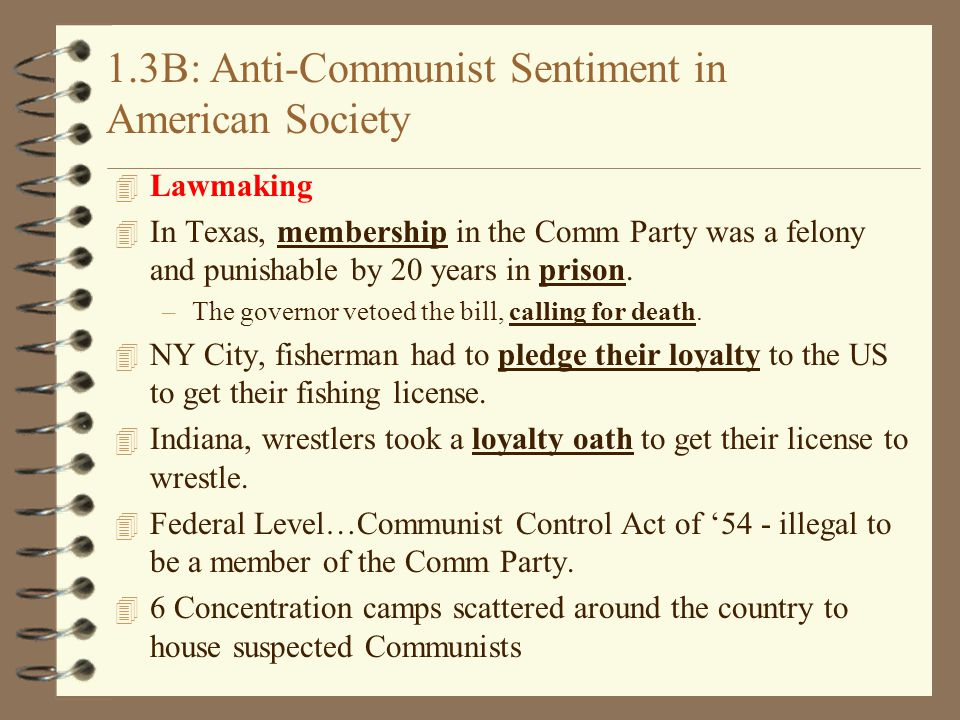 1.3B: Anti-Communist Sentiment in American Society 4 Lawmaking 4 In Texas, membership in the Comm Party was a felony and punishable by 20 years in prison.