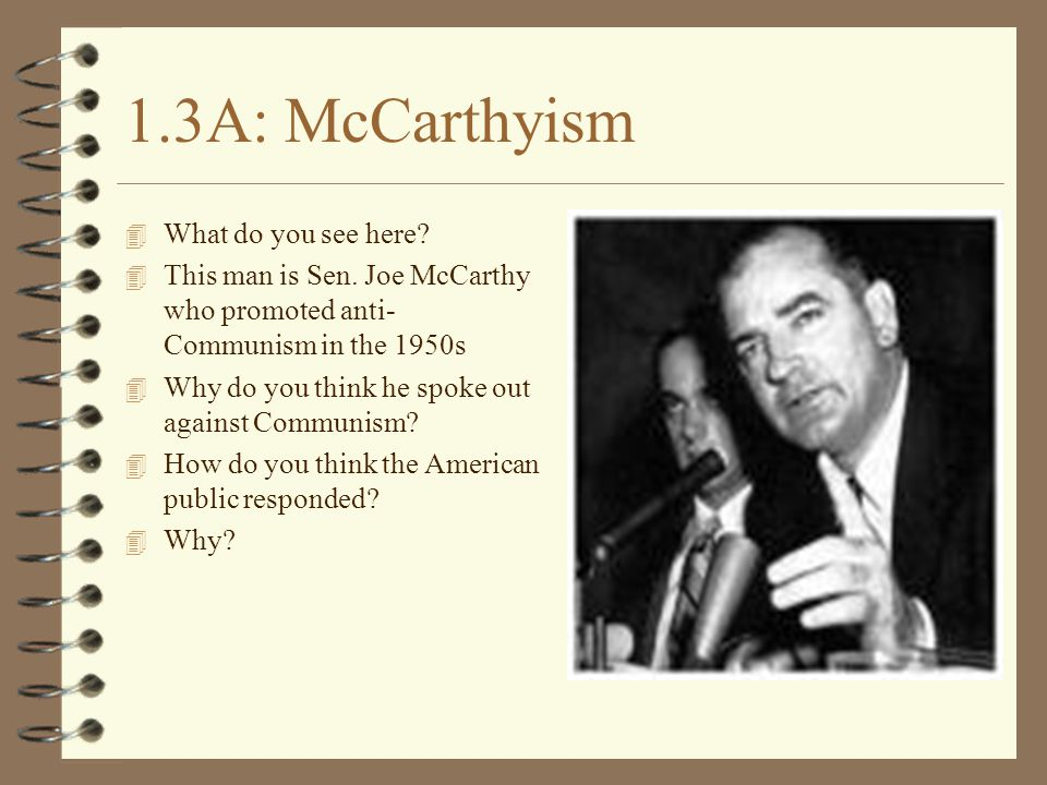 1.3A: McCarthyism 4 What do you see here. 4 This man is Sen.