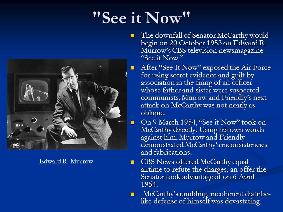 See it Now The downfall of Senator McCarthy would begin on 20 October 1953 on Edward R.