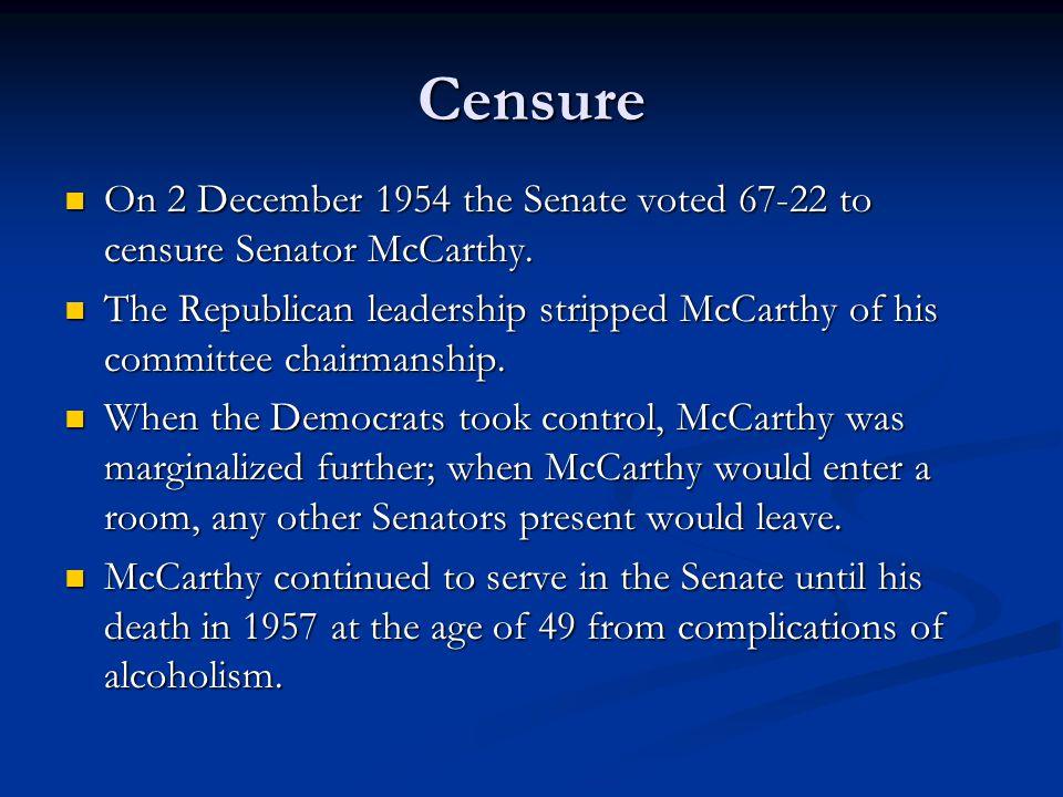 Censure On 2 December 1954 the Senate voted 67-22 to censure Senator McCarthy.