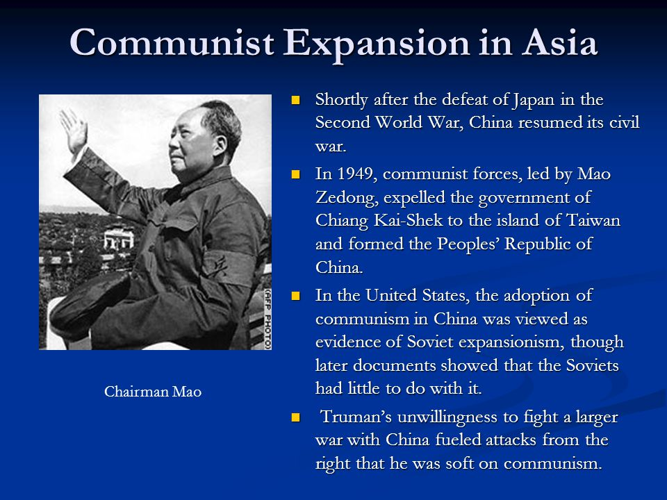 Communist Expansion in Asia Shortly after the defeat of Japan in the Second World War, China resumed its civil war.