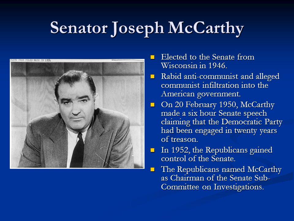 Senator Joseph McCarthy Elected to the Senate from Wisconsin in 1946.