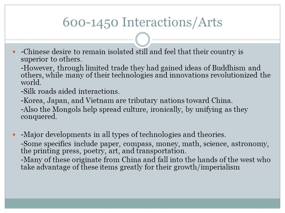 600-1450 Interactions/Arts -Chinese desire to remain isolated still and feel that their country is superior to others. -However, through limited trade