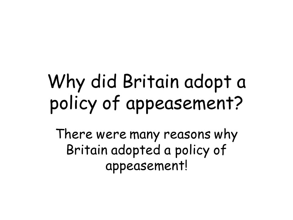 Why did Britain adopt a policy of appeasement.