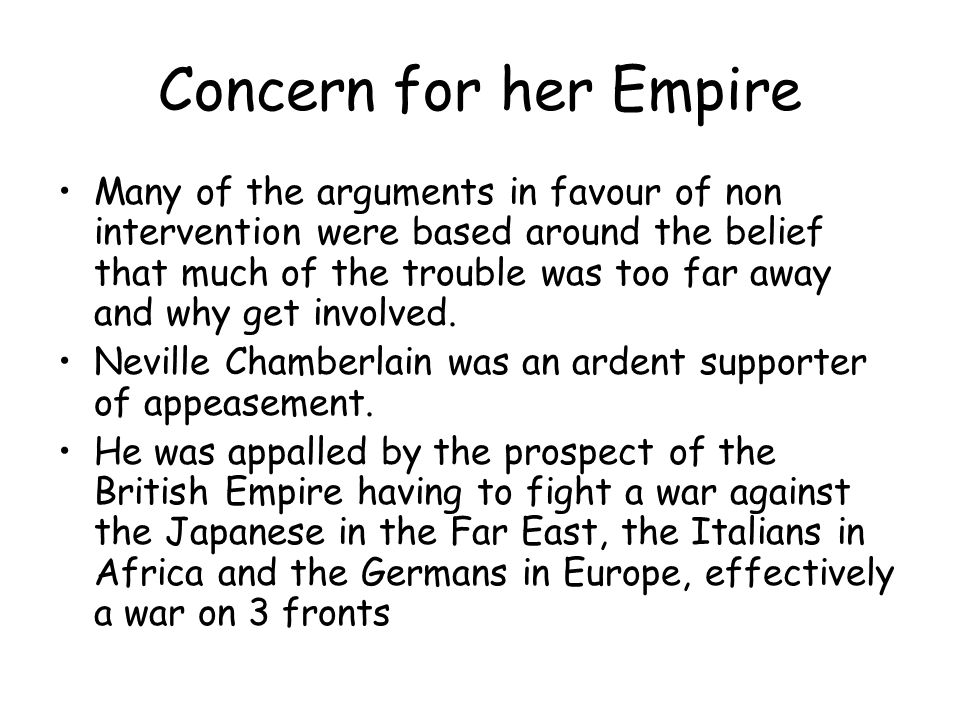 Concern for her Empire Many of the arguments in favour of non intervention were based around the belief that much of the trouble was too far away and