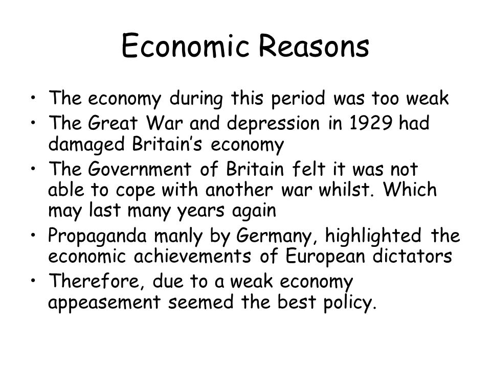 Economic Reasons The economy during this period was too weak The Great War and depression in 1929 had damaged Britain's economy The Government of Brit