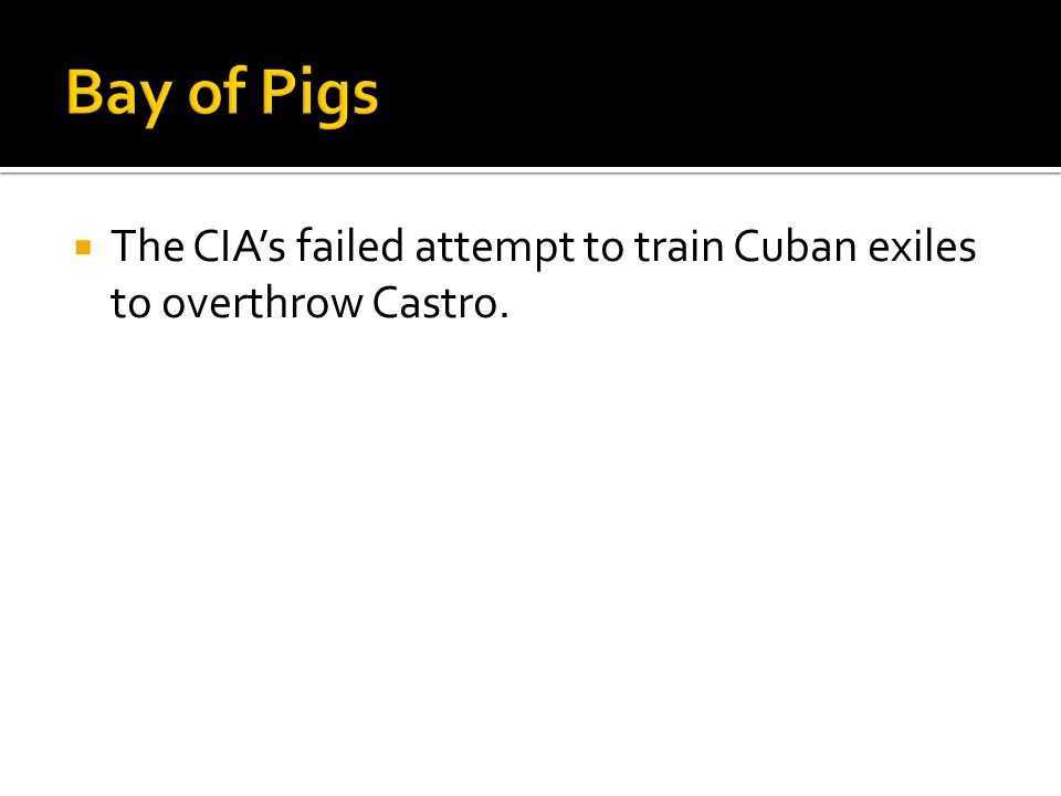  The CIA's failed attempt to train Cuban exiles to overthrow Castro.