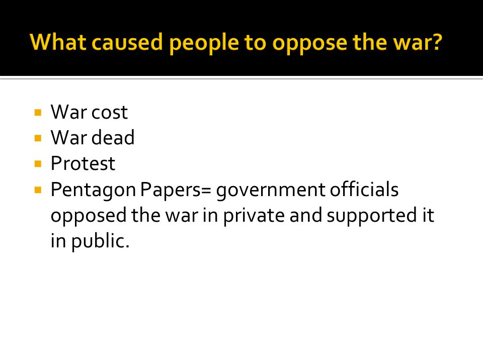  War cost  War dead  Protest  Pentagon Papers= government officials opposed the war in private and supported it in public.